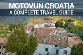 A Complete Travel Guide To Motovun