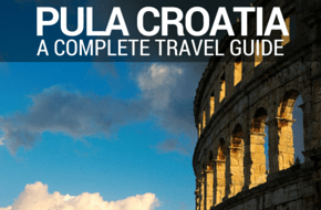 A Complete Travel Guide To Pula
