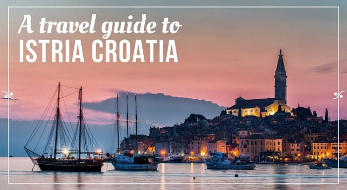 A complete travel guide to Istria Croatia