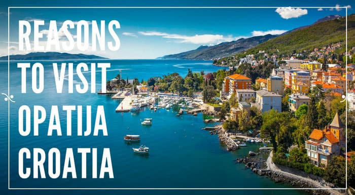 Reasons To Visit Opatija Croatia | Croatia Travel Tips