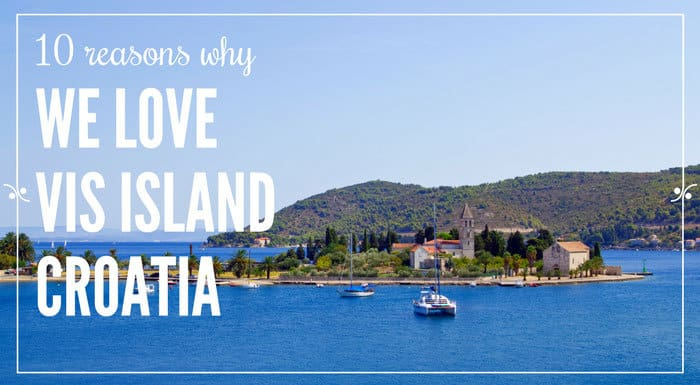 Reasons To Love Vis Croatia | Croatia Travel Guide
