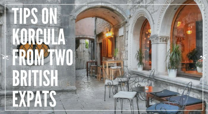 Tips On Korcula Island From Two British Expats | Croatia Travel Tips