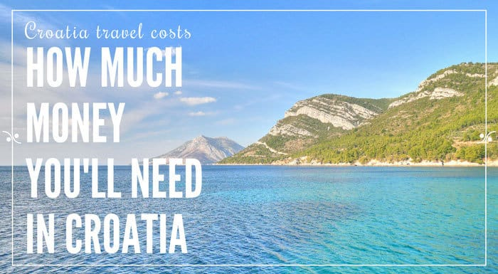 Croatia Travel Costs: How Much Money You'll Need In Croatia | Croatia Travel Tips