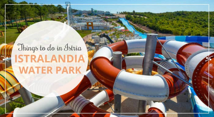 Istralandia Water Park Istria Croatia | Croatia Things To Do