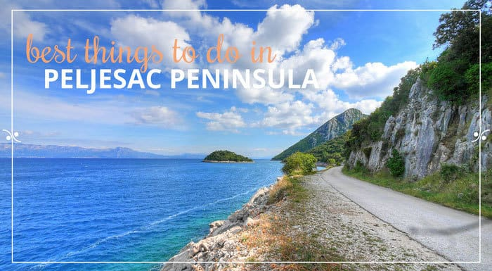 Things To Do On Peljesac Peninsula | Croatia Travel Guide