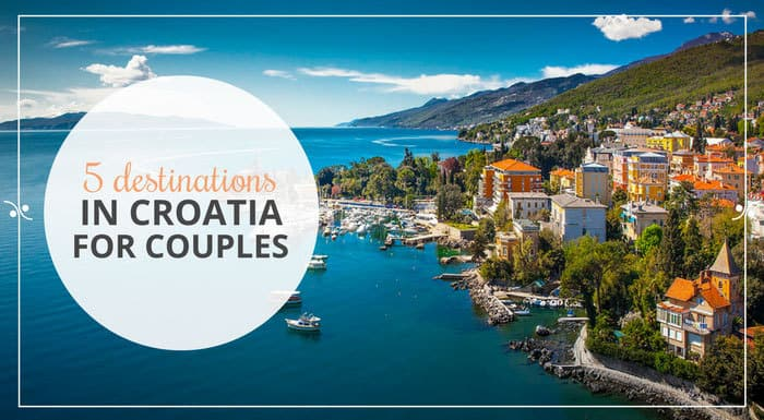 Best Destinations In Croatia For Couples | Croatia Travel Guide