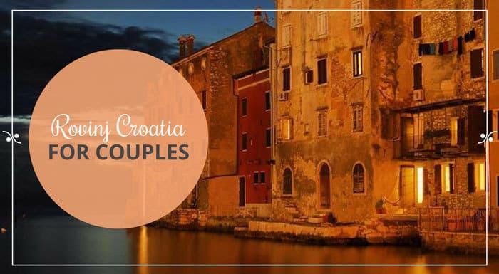 Rovinj Croatia For Couples | Croatia Travel Guide