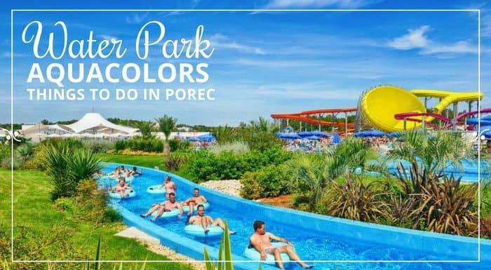 Aquacolors Water Park Porec Croatia | Croatia Things To Do