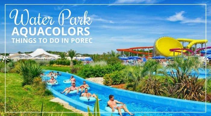 Aquacolors Water Park Porec Cratia | Croatia Things To Do
