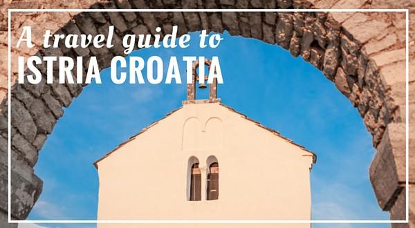 Istria Croatia Travel Guide