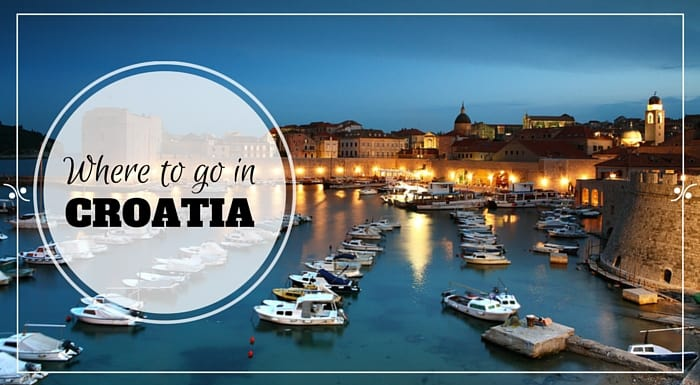 Where To Go In Croatia | Croatia Travel Guide
