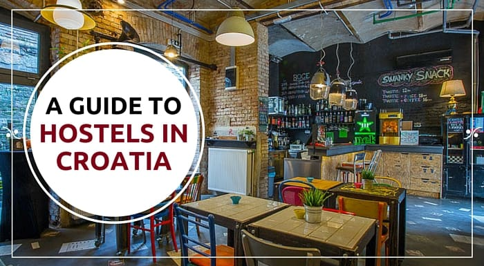 A Complete Guide To Hostels In Croatia |Croatia Travel Guide & Blog