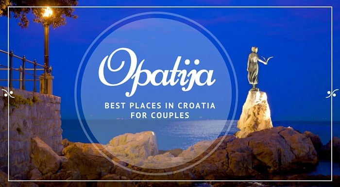 Opatija For Couples |Best Places In Croatia For Couples