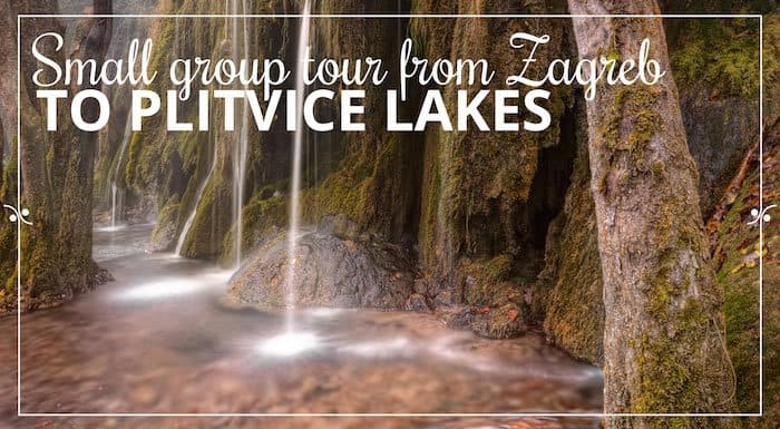 A small group tour from Zagreb to Plivice Lakes