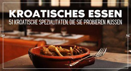 Kroatisches Essen: 51 kroatische Spezialitäten, die Sie probieren müssen